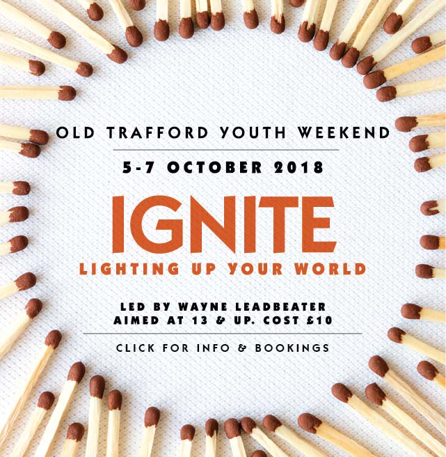 Old Trafford Youth Weekend 2018. Ignite. Click for info and booking.